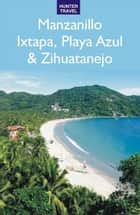 Mexico's Manzanillo, Playa Azul, Ixtapa & Zihuatanejo ebook by Vivien Lougheed