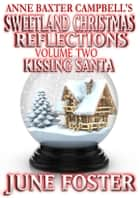 Sweetland Christmas Reflections - Volume 2 - Kissing Santa ebook by June Foster