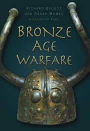 Bronze Age Warfare ebook by Richard Osgood,Sarah Monks
