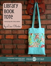 Library Book Tote - A Sturdy Bag with a Fancy Exterior ebook by Lisa Clarke