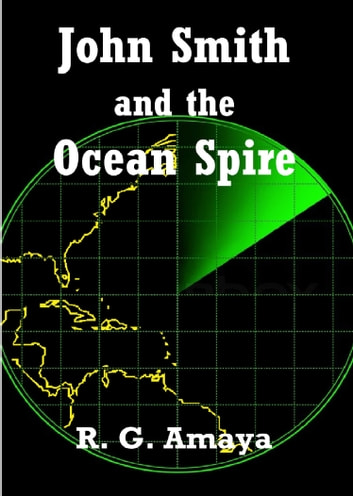 John Smith and the Ocean Spire ebook by R G Amaya