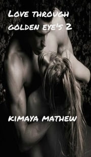 Love Through Golden Eye's 2 ebook by Kimaya Mathew