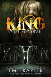 King of the Causeway, A King Series Novella ebook by T.M. Frazier