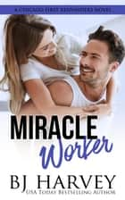 Miracle Worker - Chicago First Responders, #3 ebook by BJ Harvey