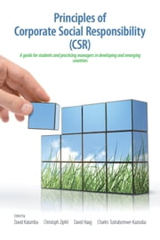 Principles of Corporate Social Responsibility (CSR) - A companion for students and practicing managers in developing and emerging markets ebook by David Katamba, Christoph Zipfel, David Haag, Charles Tushabomwe-Kazooba