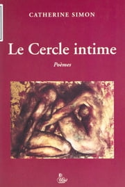 Le cercle intime : poèmes ebook by Catherine Simon