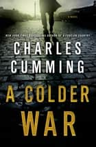 A Colder War - A Novel ebook by Charles Cumming