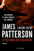 Le testimoni del club omicidi - Un'indagine delle donne del Club Omicidi ebook by James Patterson, Maxine Paetro