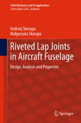 Riveted Lap Joints in Aircraft Fuselage - Design, Analysis and Properties ebook by Andrzej Skorupa,Małgorzata Skorupa