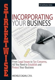 Streetwise Incorporating Your Business - From Legal Issues to Tax Concerns, All You Need to Establish and Protect Your Business ebook by Michele Cagan