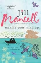 Making Your Mind Up ebook by Jill Mansell