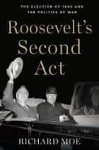Roosevelt's Second Act ebook by Richard Moe