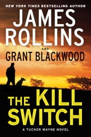 The Kill Switch - A Tucker Wayne Novel ebook by James Rollins,Grant Blackwood