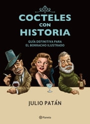 Cocteles con historia - Guía definitiva para el borracho ilustrado ebook by Julio Patán