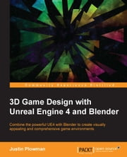 3D Game Design with Unreal Engine 4 and Blender ebook by Justin Plowman