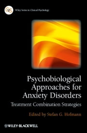 Psychobiological Approaches for Anxiety Disorders - Treatment Combination Strategies ebook by Stefan G. Hofmann