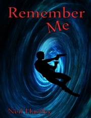 Remember Me ebook by Neil Hartley
