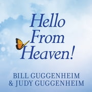 Hello From Heaven! - A New Field of Research---After-Death Communication---Confirms That Life and Love Are Eternal audiobook by Bill Guggenheim, Judy Guggenheim