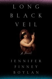 Long Black Veil - A Novel ebook by Jennifer Finney Boylan