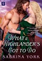 What a Highlander's Got To Do ebook by