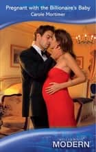Pregnant with the Billionaire's Baby (Mills & Boon Modern) ebook by Carole Mortimer