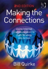 Making the Connections - Using Internal Communication to Turn Strategy into Action ebook by Mr Bill Quirke