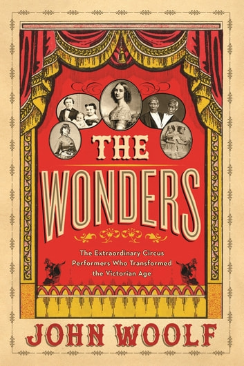 The Wonders: The Extraordinary Performers Who Transformed the Victorian Age ebook by John Woolf
