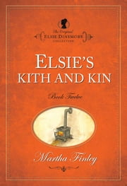 Elsies Kith and Kin ebook by Martha Finley