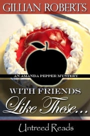 With Friends Like These... ebook by Gillian Roberts