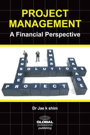 Project Management - A Financial Perspective ebook by Dr Jae K. Shim