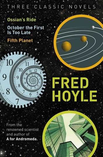 Three Classic Novels - Ossian's Ride, October the First Is Too Late, Fifth Planet ebook by Fred Hoyle
