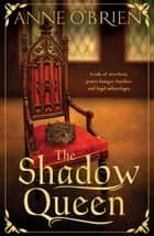 The Shadow Queen ebook by Anne O'Brien