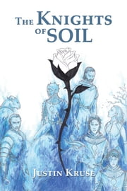The Knights of Soil ebook by Justin Kruse