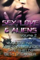 Sex, Love, and Aliens, Volume 2 ebook by Imogene Nix, Ashlynn Monroe, Jaye Shields