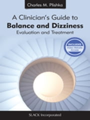 A Clinician's Guide to Balance and Dizziness - Evaluation and Treatment ebook by