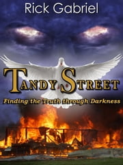 Tandy Street: Finding the Truth Through Darkness ebook by Rick Gabriel