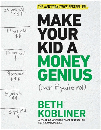 Make Your Kid A Money Genius (Even If You're Not) - A Parents' Guide for Kids 3 to 23 ebook by Beth Kobliner
