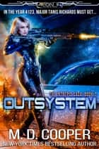 Outsystem: A Military Science Fiction Space Opera Epic ebook by M. D. Cooper