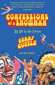 Confessions of a Showman: My Life in the Circus ebook by Gerry Cottle,Helen Batten