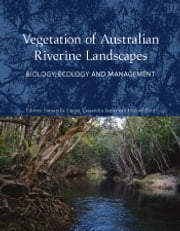 Vegetation of Australian Riverine Landscapes - Biology, Ecology and Management ebook by Samantha Capon,Cassandra James,Michael Reid