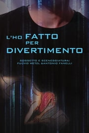 L'ho fatto per divertimento ebook by Antonio Fanelli,Fulvio Wetzl