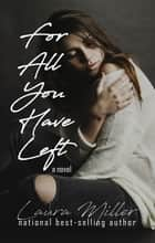 For All You Have Left ebook by Laura Miller