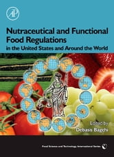 Nutraceutical and Functional Food Regulations in the United States and Around the World ebook by Bagchi, Debasis