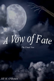 A Vow of Fate: The Final Vow ebook by Jill H. O'Bones