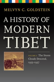 A History of Modern Tibet, Volume 3 - The Storm Clouds Descend, 1955–1957 ebook by Melvyn C. Goldstein