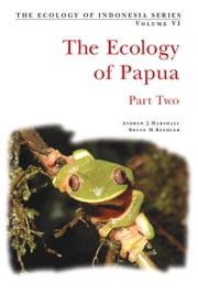 The Ecology of Papua: Part Two ebook by Andrew J. Marshall,Bruce M. Beehler