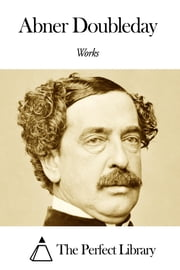 Works of Abner Doubleday ebook by Abner Doubleday