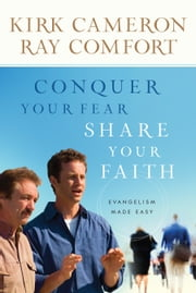 Conquer Your Fear, Share Your Faith - Evangelism Made Easy ebook by Kirk Cameron,Ray Comfort