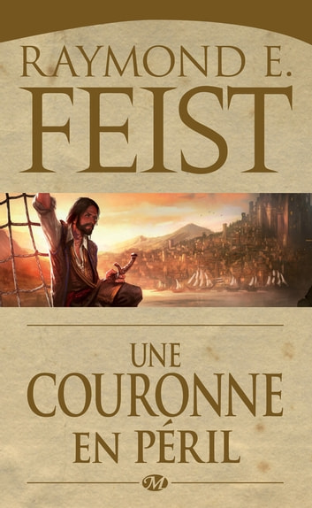 Une Couronne en péril - La Guerre du Chaos, T2 ebook by Raymond E. Feist