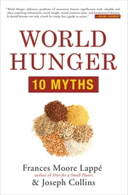 World Hunger - 10 Myths ebook by Frances Moore Lappé, Joseph Collins